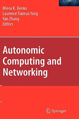 Autonomic Computing and Networking By Denko, Mieso K. (EDT)/ Yang, Laurence Tianruo (EDT)/ Zhang, Yan (EDT)